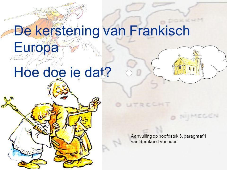 De kerstening van Frankisch Europa Hoe doe je dat? Aanvulling op hoofdstuk 3, paragraaf 1 van Sprekend Verleden