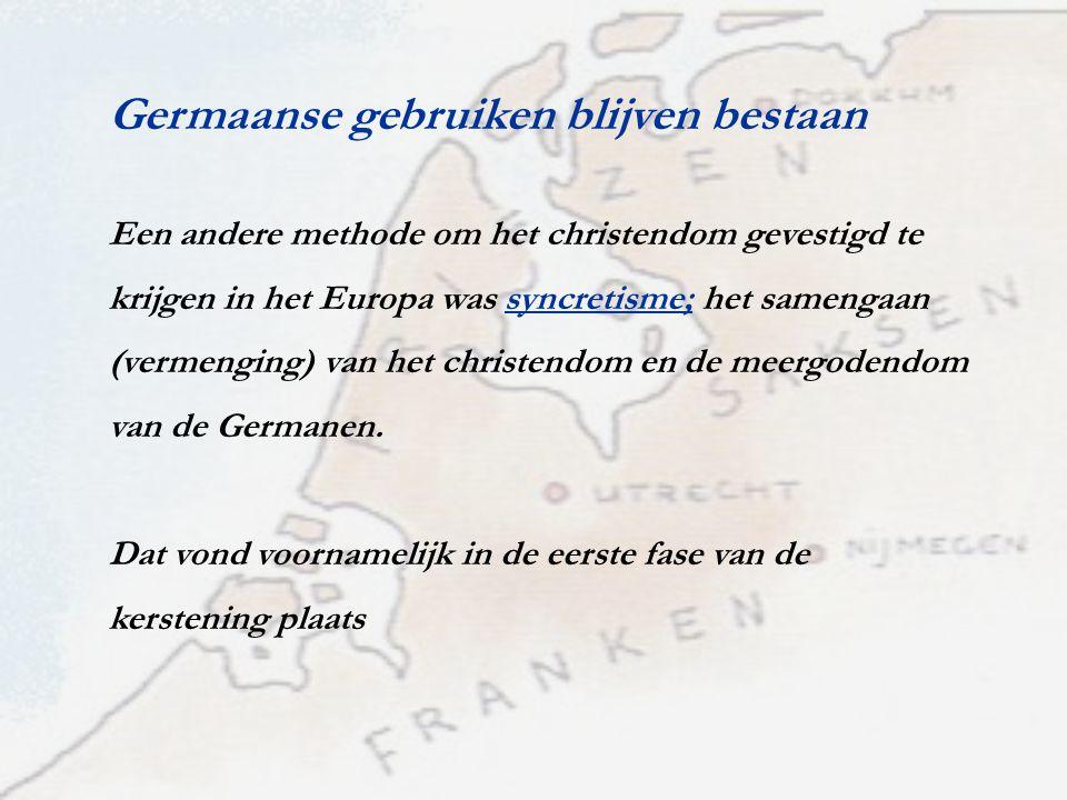 Germaanse gebruiken blijven bestaan Een andere methode om het christendom gevestigd te krijgen in het Europa was syncretisme; het samengaan (vermengin