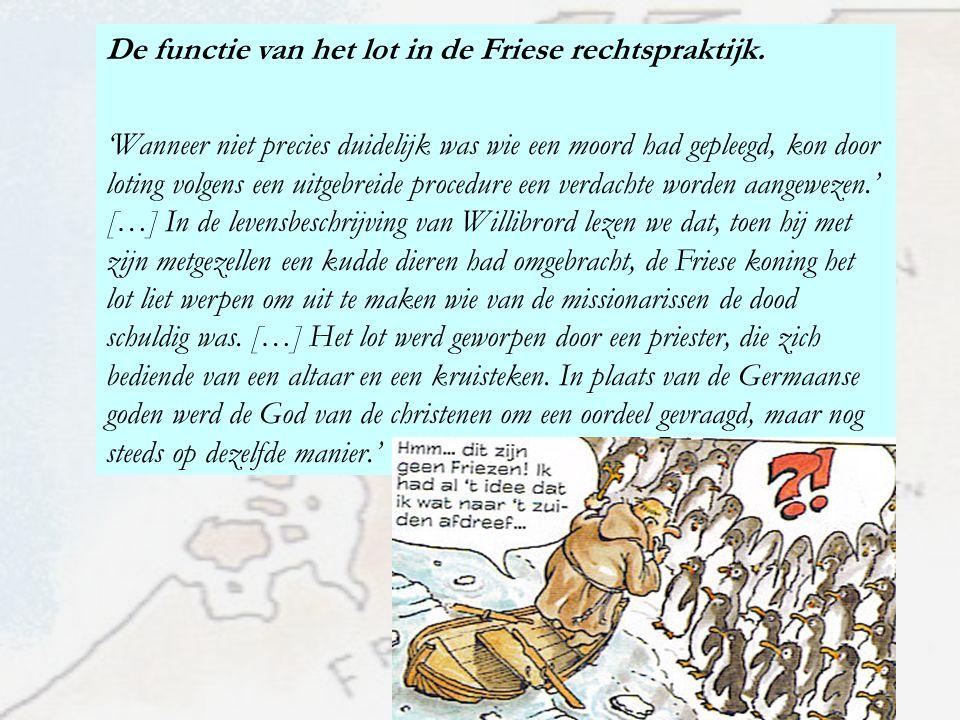 De functie van het lot in de Friese rechtspraktijk. 'Wanneer niet precies duidelijk was wie een moord had gepleegd, kon door loting volgens een uitgeb