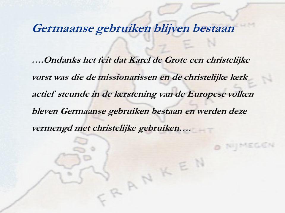 Germaanse gebruiken blijven bestaan ….Ondanks het feit dat Karel de Grote een christelijke vorst was die de missionarissen en de christelijke kerk act