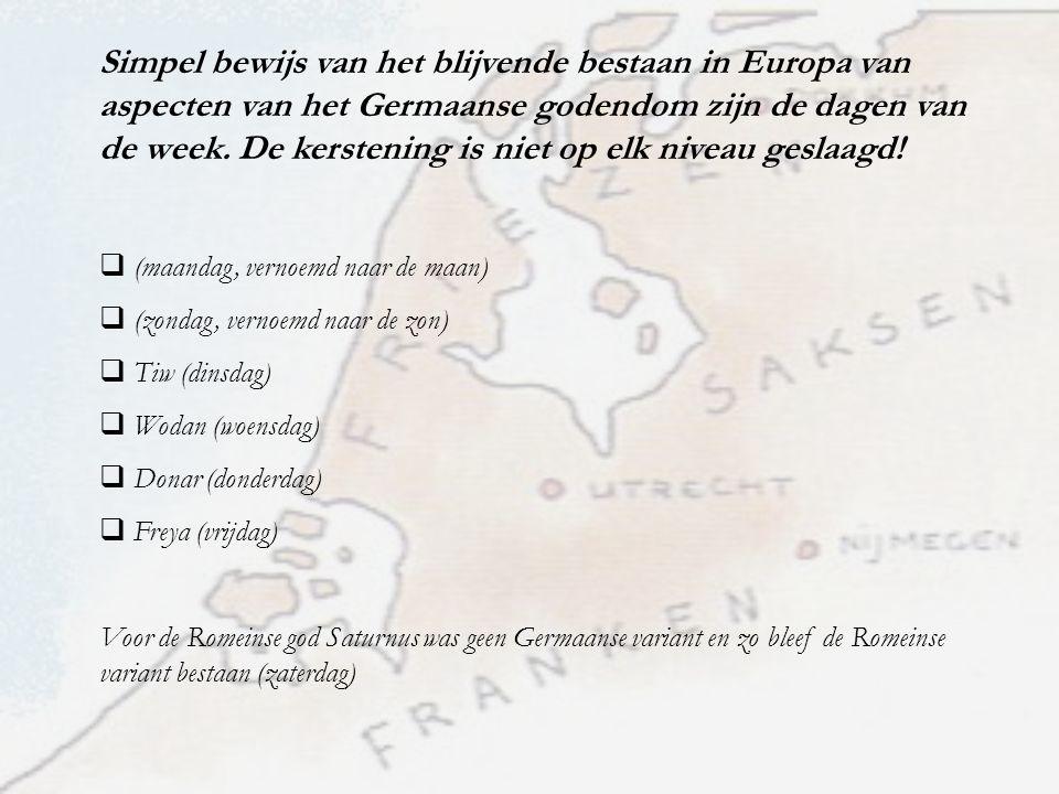 Simpel bewijs van het blijvende bestaan in Europa van aspecten van het Germaanse godendom zijn de dagen van de week. De kerstening is niet op elk nive
