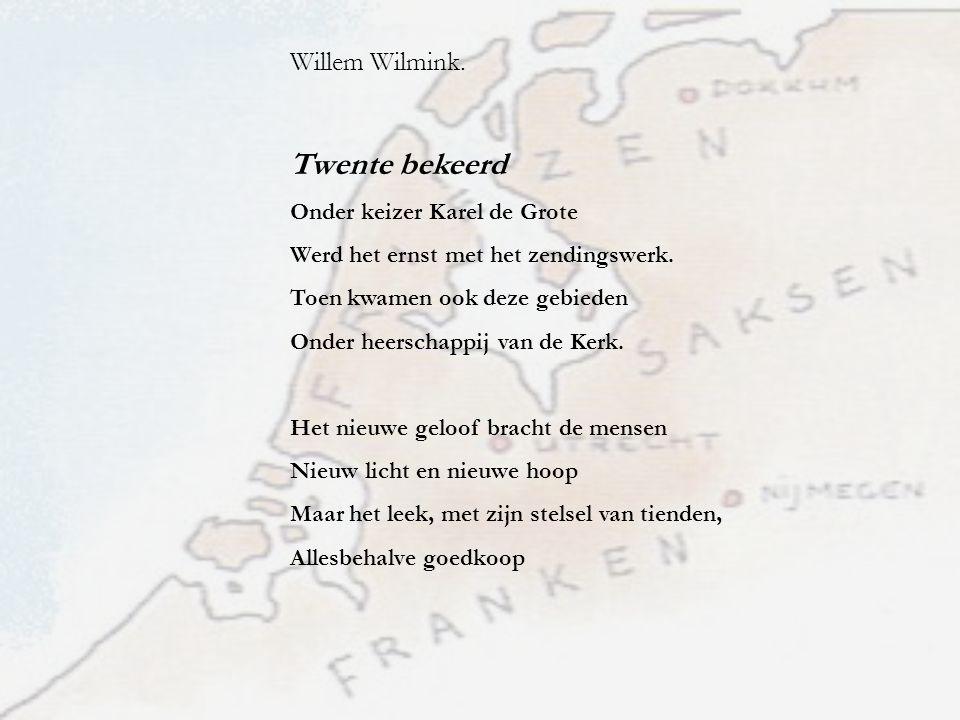 Willem Wilmink. Twente bekeerd Onder keizer Karel de Grote Werd het ernst met het zendingswerk. Toen kwamen ook deze gebieden Onder heerschappij van d