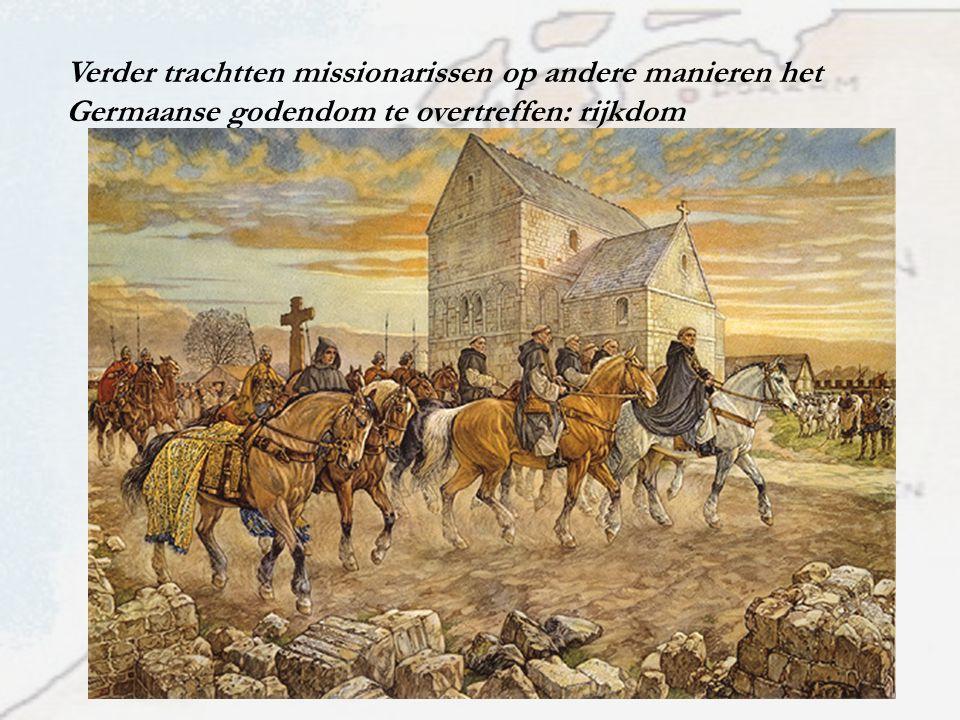 Verder trachtten missionarissen op andere manieren het Germaanse godendom te overtreffen: rijkdom