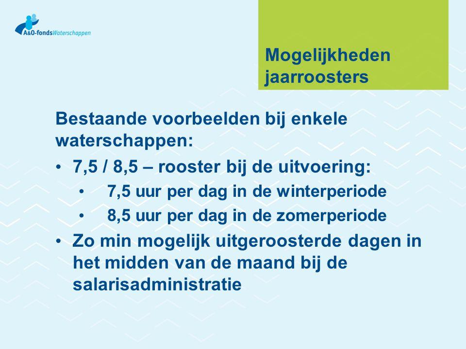Mogelijkheden jaarroosters Bestaande voorbeelden bij enkele waterschappen: • 7,5 / 8,5 – rooster bij de uitvoering: • 7,5 uur per dag in de winterperi
