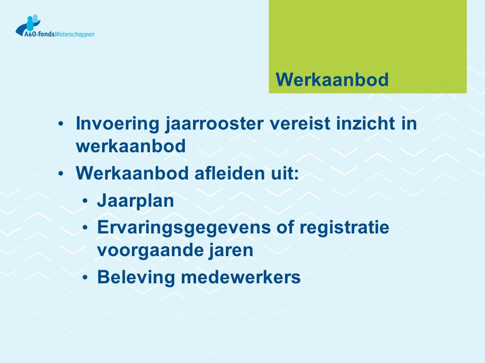 Werkaanbod • Invoering jaarrooster vereist inzicht in werkaanbod • Werkaanbod afleiden uit: • Jaarplan • Ervaringsgegevens of registratie voorgaande j