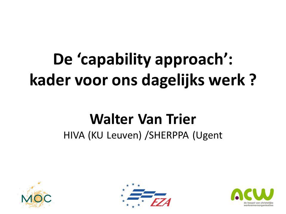 De 'capability approach': kader voor ons dagelijks werk ? Walter Van Trier HIVA (KU Leuven) /SHERPPA (Ugent
