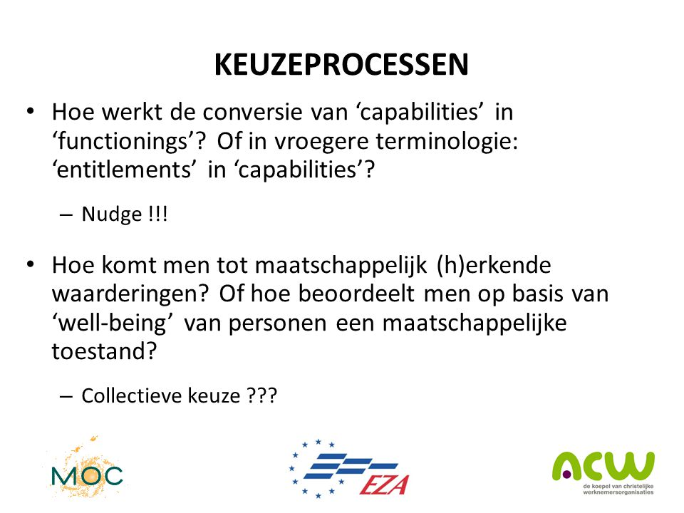 KEUZEPROCESSEN • Hoe werkt de conversie van 'capabilities' in 'functionings'? Of in vroegere terminologie: 'entitlements' in 'capabilities'? – Nudge !