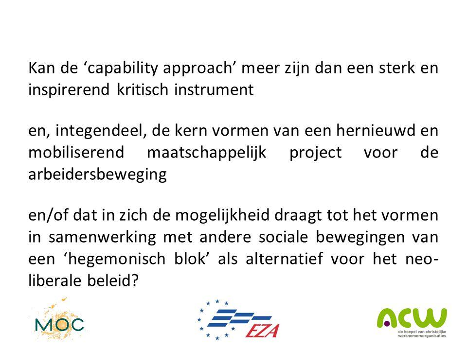 Kan de 'capability approach' meer zijn dan een sterk en inspirerend kritisch instrument en, integendeel, de kern vormen van een hernieuwd en mobiliser
