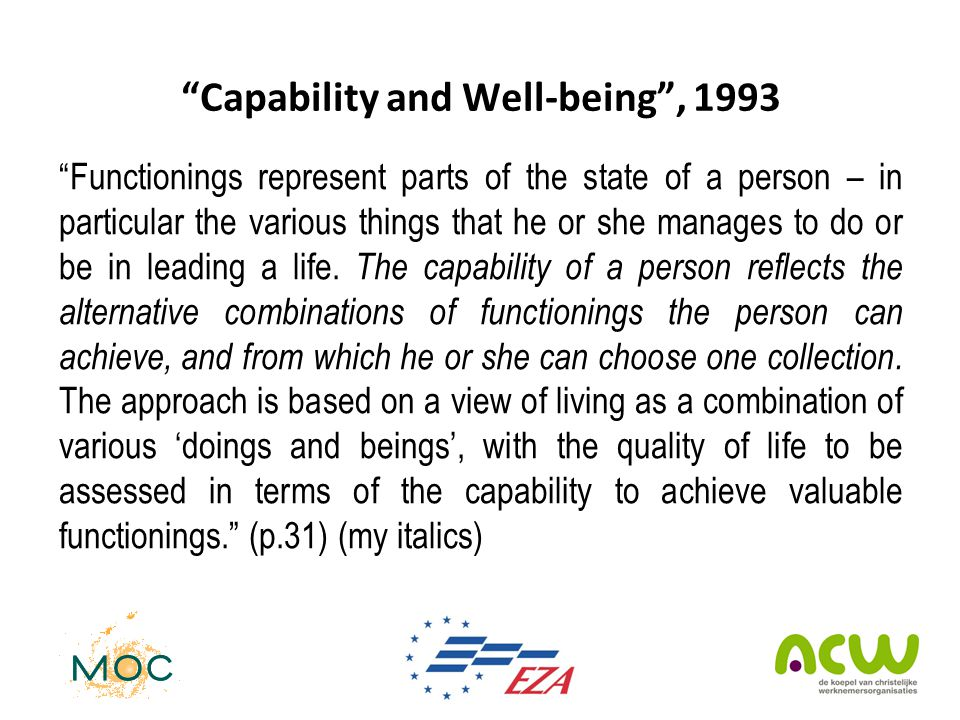 Capability and Well-being , 1993 Functionings represent parts of the state of a person – in particular the various things that he or she manages to do or be in leading a life.