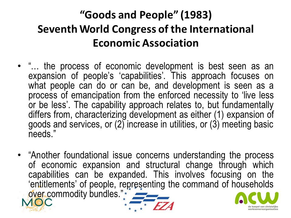 Goods and People (1983) Seventh World Congress of the International Economic Association • … the process of economic development is best seen as an expansion of people's 'capabilities'.