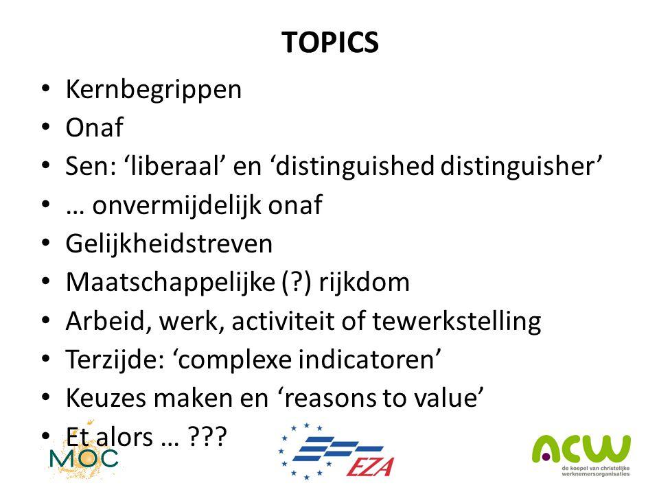 TOPICS • Kernbegrippen • Onaf • Sen: 'liberaal' en 'distinguished distinguisher' • … onvermijdelijk onaf • Gelijkheidstreven • Maatschappelijke (?) ri