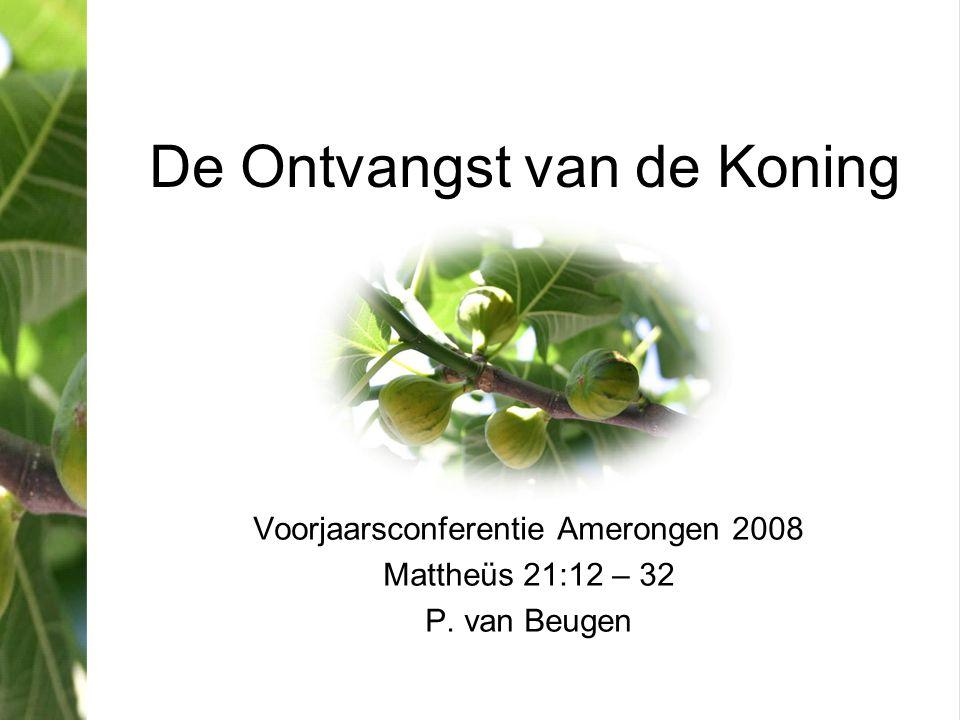 De Ontvangst van de Koning Voorjaarsconferentie Amerongen 2008 Mattheüs 21:12 – 32 P. van Beugen