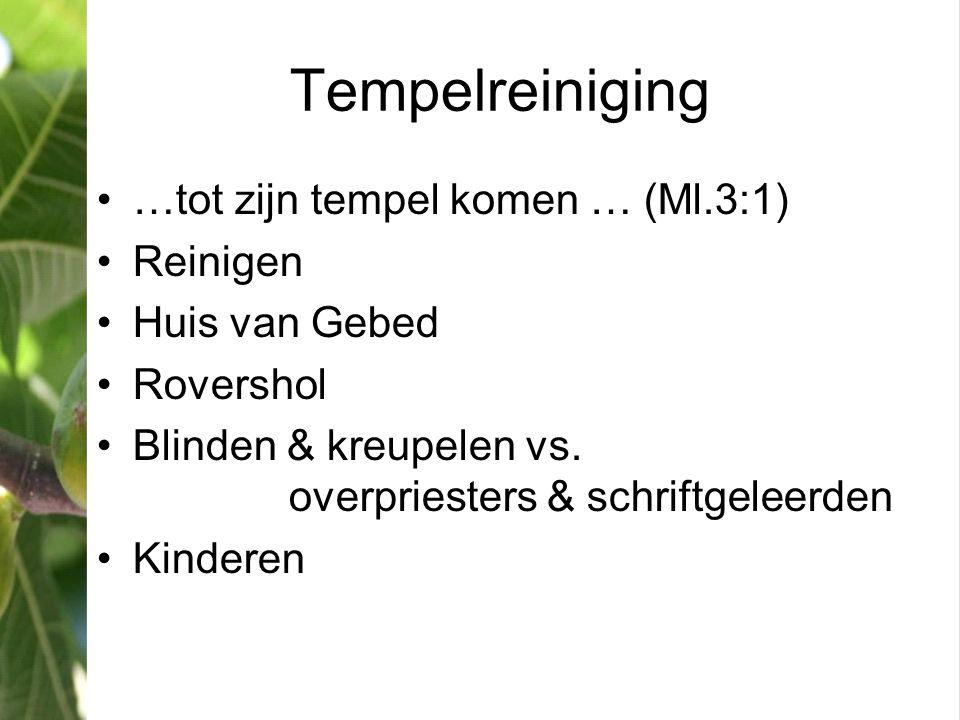 Tempelreiniging •…tot zijn tempel komen … (Ml.3:1) •Reinigen •Huis van Gebed •Rovershol •Blinden & kreupelen vs. overpriesters & schriftgeleerden •Kin