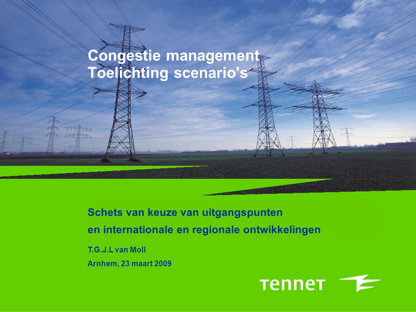 Congestie management Toelichting scenario's Schets van keuze van uitgangspunten en internationale en regionale ontwikkelingen T.G.J.L van Moll Arnhem,