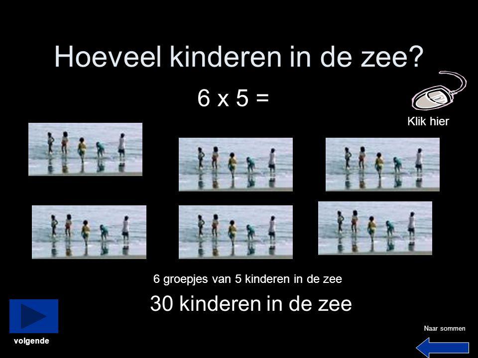 Hoeveel kinderen in de zee? 6 x 5 = 6 groepjes van 5 kinderen in de zee 30 kinderen in de zee Naar sommen Klik hier volgende