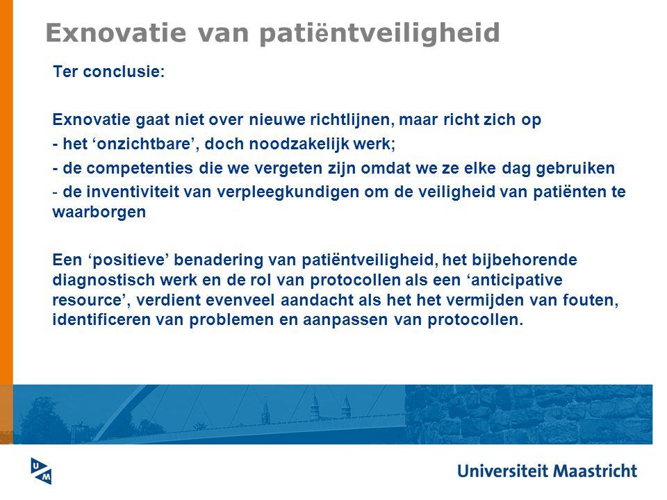 Exnovatie van pati ë ntveiligheid Ter conclusie: Exnovatie gaat niet over nieuwe richtlijnen, maar richt zich op - het 'onzichtbare', doch noodzakelij