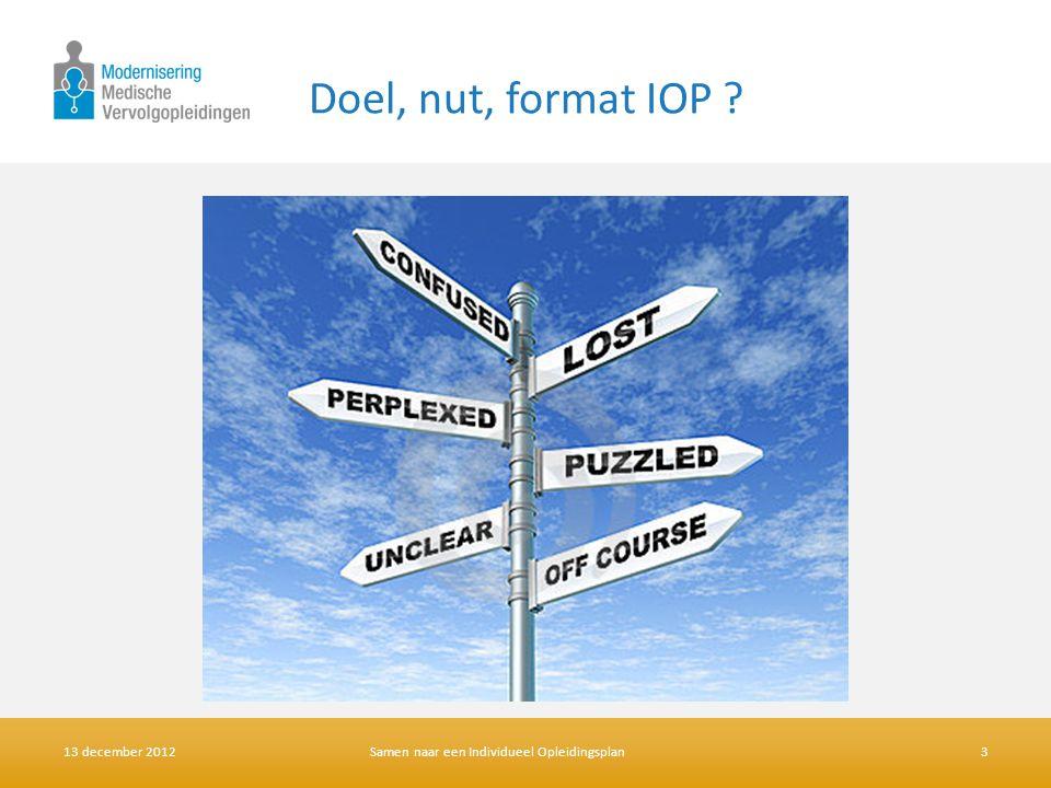 Doel, nut, format IOP ? 13 december 2012Samen naar een Individueel Opleidingsplan3