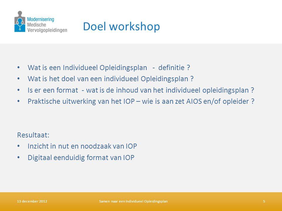 Resultaat: • Inzicht in nut en noodzaak van IOP • Digitaal eenduidig format van IOP Doel workshop • Wat is een Individueel Opleidingsplan - definitie