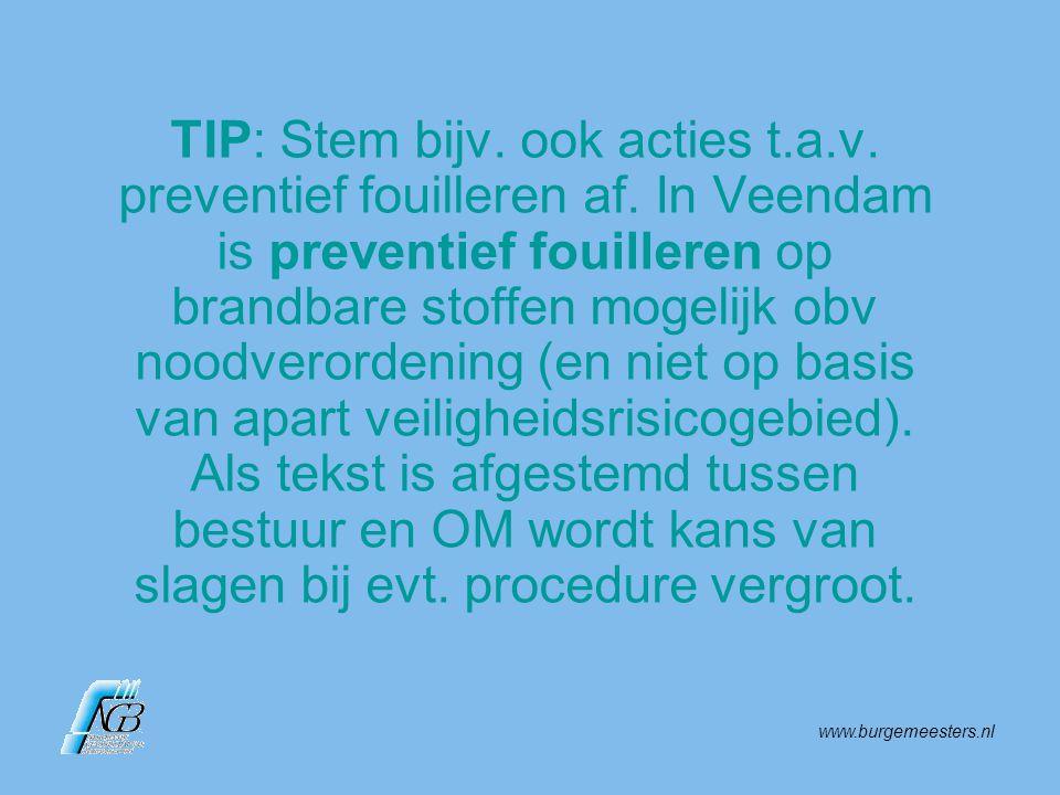 www.burgemeesters.nl TIP: Stem bijv. ook acties t.a.v. preventief fouilleren af. In Veendam is preventief fouilleren op brandbare stoffen mogelijk obv