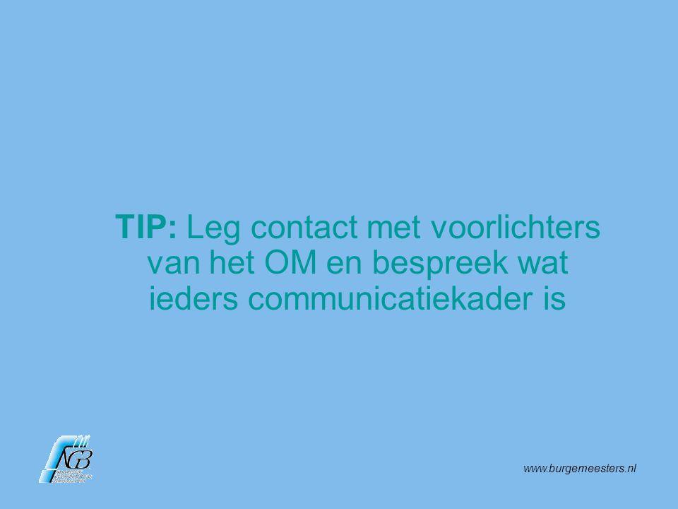 www.burgemeesters.nl TIP: Leg contact met voorlichters van het OM en bespreek wat ieders communicatiekader is