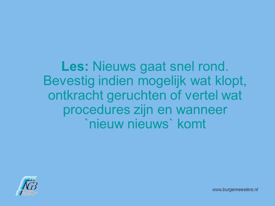 www.burgemeesters.nl Les: Nieuws gaat snel rond. Bevestig indien mogelijk wat klopt, ontkracht geruchten of vertel wat procedures zijn en wanneer `nie