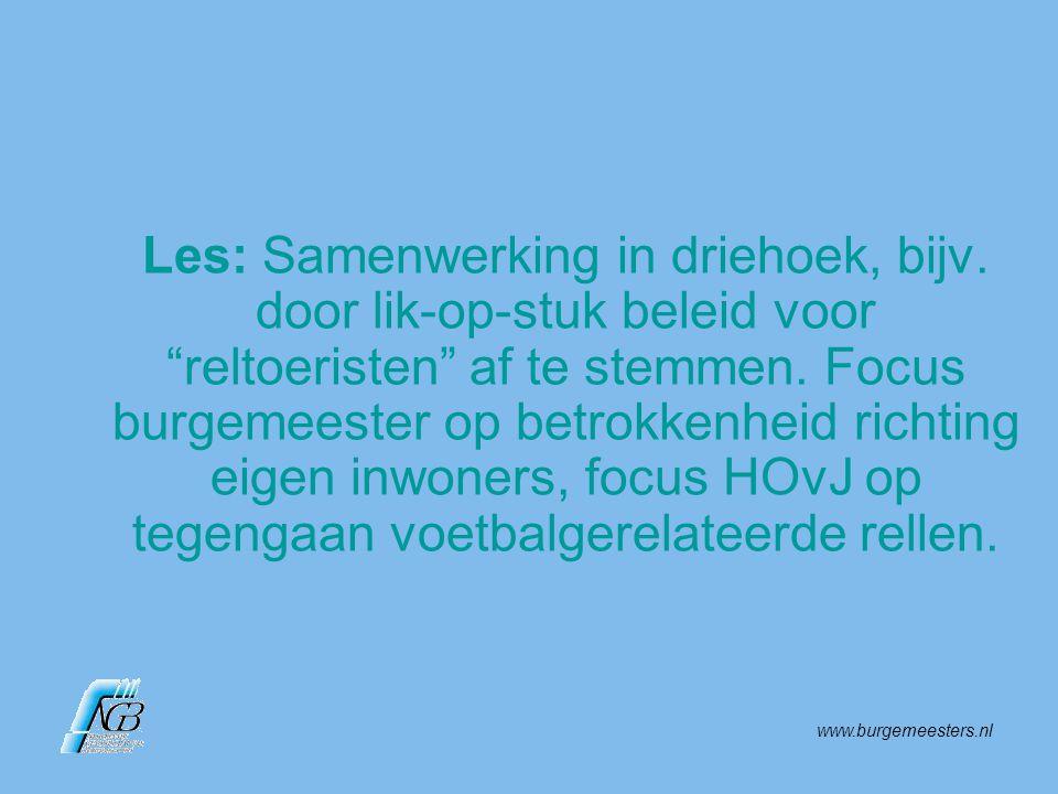 """www.burgemeesters.nl Les: Samenwerking in driehoek, bijv. door lik-op-stuk beleid voor """"reltoeristen"""" af te stemmen. Focus burgemeester op betrokkenhe"""