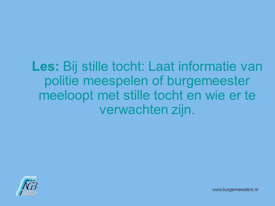 www.burgemeesters.nl Les: Bij stille tocht: Laat informatie van politie meespelen of burgemeester meeloopt met stille tocht en wie er te verwachten zi