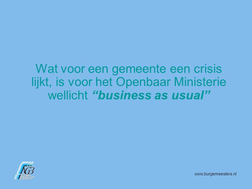 """www.burgemeesters.nl Wat voor een gemeente een crisis lijkt, is voor het Openbaar Ministerie wellicht """"business as usual"""""""