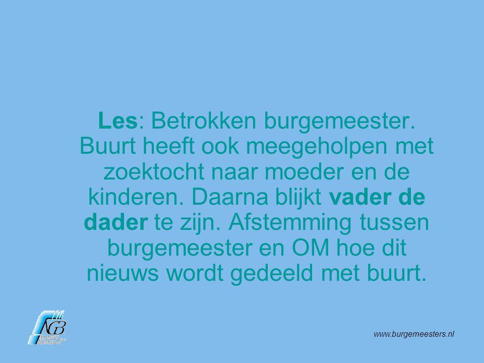www.burgemeesters.nl Les: Betrokken burgemeester. Buurt heeft ook meegeholpen met zoektocht naar moeder en de kinderen. Daarna blijkt vader de dader t