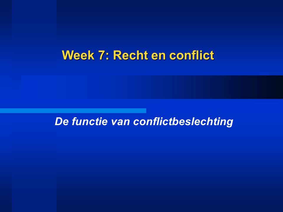 Week 7: Recht en conflict De functie van conflictbeslechting