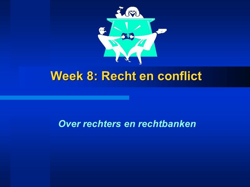 Week 8: Recht en conflict Over rechters en rechtbanken