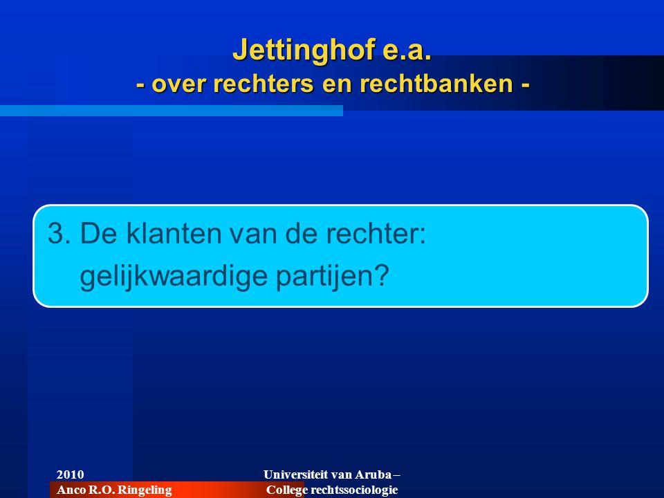 2010 Anco R.O. Ringeling Universiteit van Aruba – College rechtssociologie Jettinghof e.a. - over rechters en rechtbanken - 3. De klanten van de recht