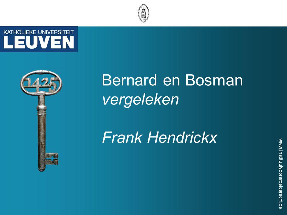 www.instituutvoorarbeidsrecht.be Bernard en Bosman vergeleken Frank Hendrickx