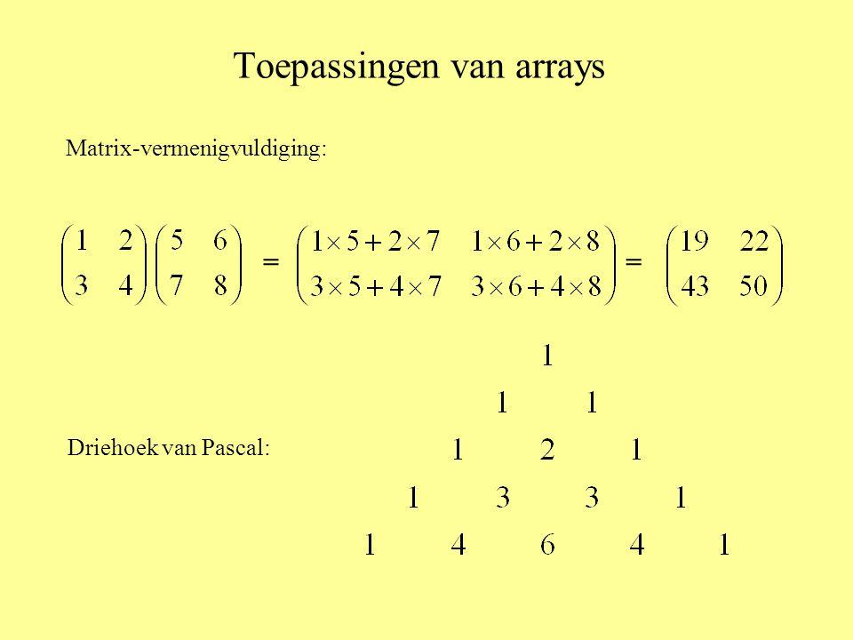 Toepassingen van arrays Matrix-vermenigvuldiging: = Driehoek van Pascal: =