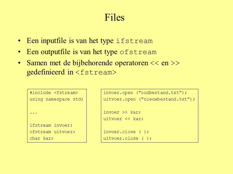 Functies voor lezen en schrijven Voorbeeld met cin en cout Voorbeeld met ifstream invoer; ofstream uitvoer; Karakter char kar; cin.get (kar); kar = cin.get ( ); cout.put (kar); char kar; invoer.get (kar); kar = invoer.get ( ); uitvoer.put (kar); Woord string str; cin >> str; cout << str; string str; invoer >> str; uitvoer << str; Regel getline (cin, str); getline(cin, str, '\n'); cout << str << endl; getline (invoer, str); getline(invoer, str,'\n') uitvoer << str << endl; cin >>...