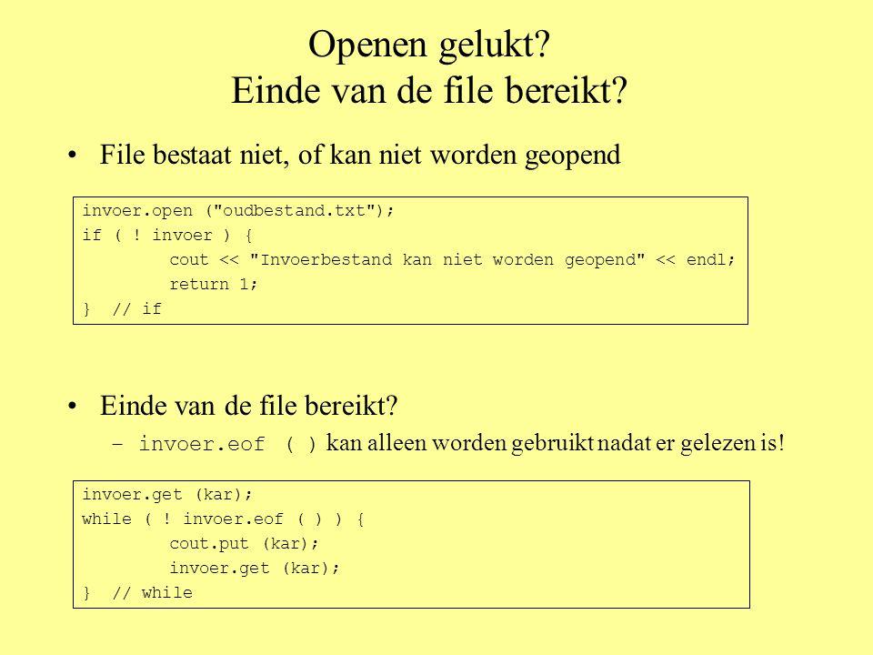 Voorbeeld: file kopiëren #include using namespace std; int main ( ) { ifstream invoer; ofstream uitvoer; char kar; invoer.open ( oudbestand.txt ); if ( .
