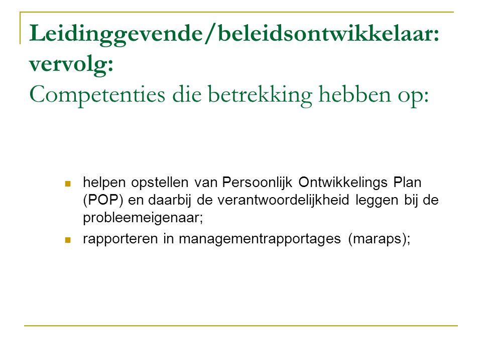 Leidinggevende/beleidsontwikkelaar: vervolg: Competenties die betrekking hebben op:  helpen opstellen van Persoonlijk Ontwikkelings Plan (POP) en daa