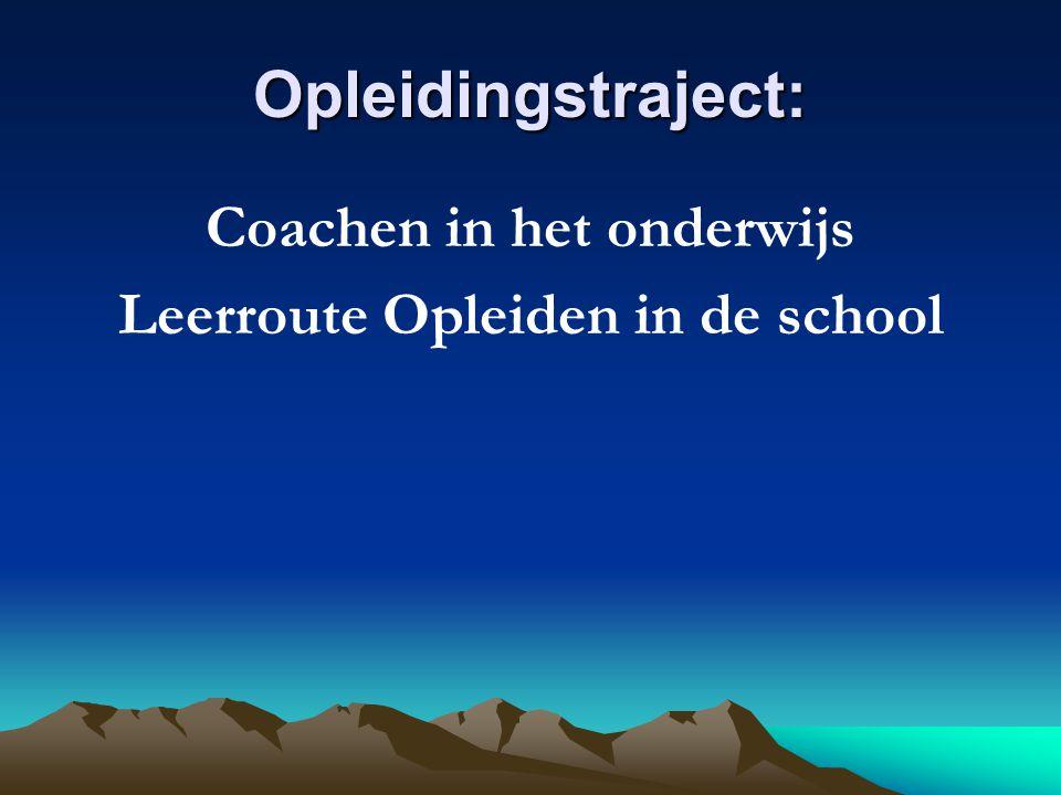 Opleidingstraject: Coachen in het onderwijs Leerroute Opleiden in de school