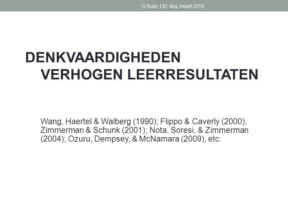 DENKVAARDIGHEDEN VERHOGEN LEERRESULTATEN Wang, Haertel & Walberg (1990); Flippo & Caverly (2000); Zimmerman & Schunk (2001); Nota, Soresi, & Zimmerman (2004); Ozuru, Dempsey, & McNamara (2009), etc.