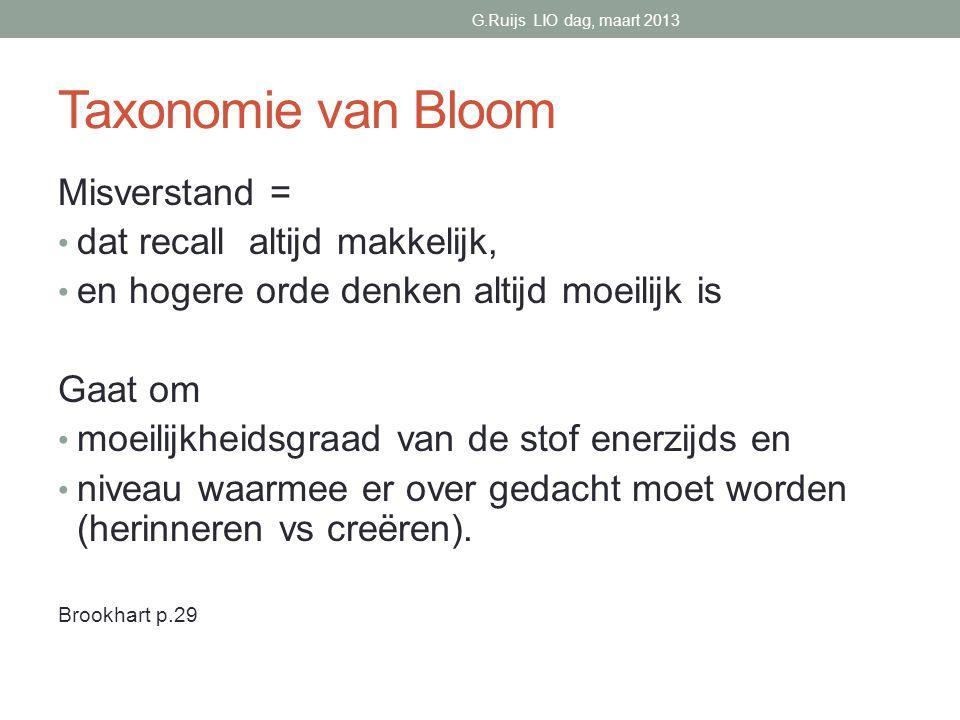 Taxonomie van Bloom Misverstand = • dat recall altijd makkelijk, • en hogere orde denken altijd moeilijk is Gaat om • moeilijkheidsgraad van de stof enerzijds en • niveau waarmee er over gedacht moet worden (herinneren vs creëren).