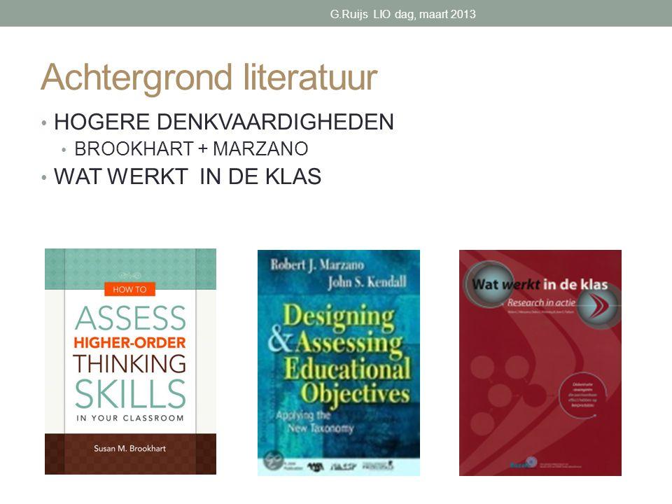 Achtergrond literatuur • HOGERE DENKVAARDIGHEDEN • BROOKHART + MARZANO • WAT WERKT IN DE KLAS G.Ruijs LIO dag, maart 2013