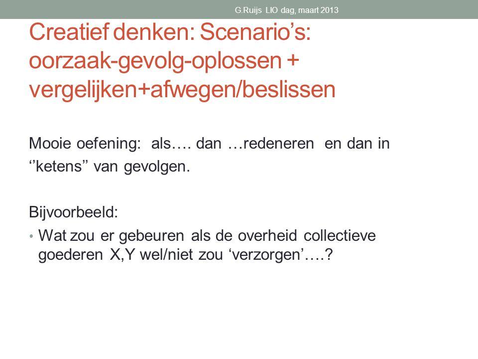 Creatief denken: Scenario's: oorzaak-gevolg-oplossen + vergelijken+afwegen/beslissen Mooie oefening: als….