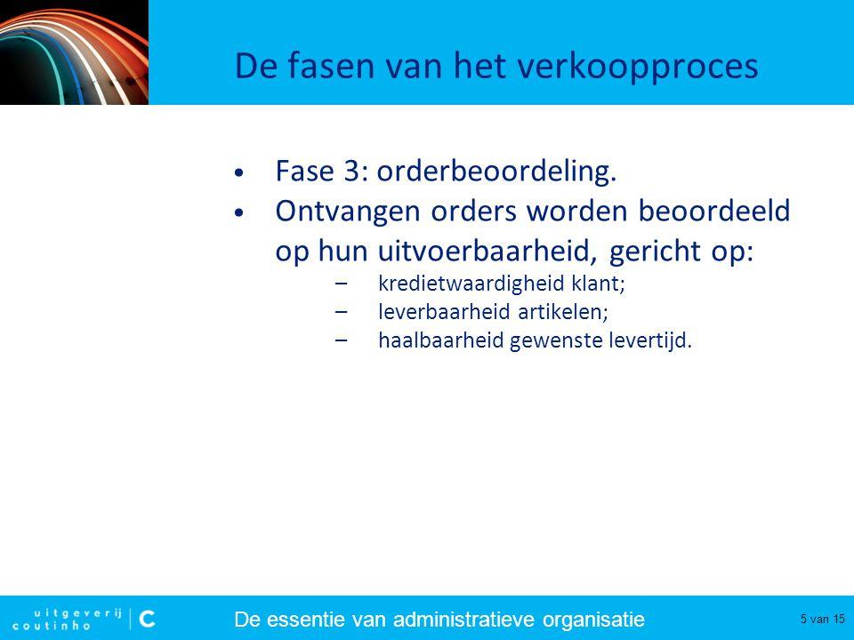 De essentie van administratieve organisatie 6 van 15 De fasen van het verkoopproces • Controle kredietwaardigheid: raadplegen debiteurenadministratie.