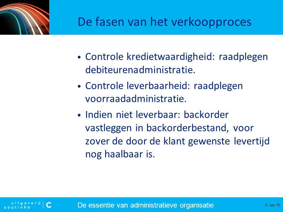 De essentie van administratieve organisatie 7 van 15 De fasen van het verkoopproces • Fase 4: orderverwerking.