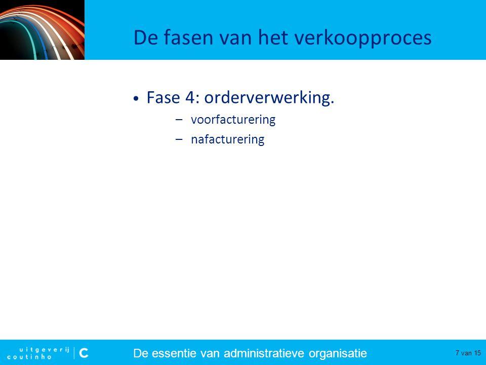De essentie van administratieve organisatie 8 van 15 De fasen van het verkoopproces • Fase 4: orderverwerking (voorfacturering).
