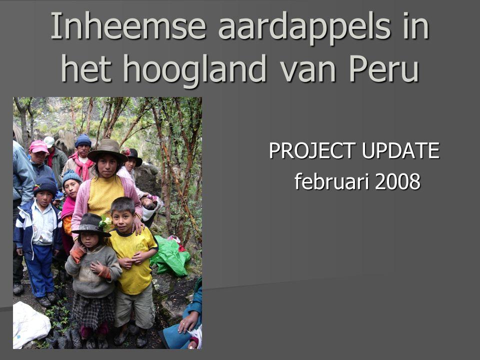 Inheemse aardappels in het hoogland van Peru PROJECT UPDATE februari 2008 februari 2008