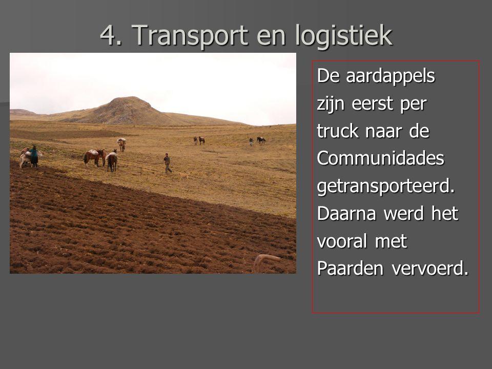 4. Transport en logistiek De aardappels zijn eerst per truck naar de Communidadesgetransporteerd.