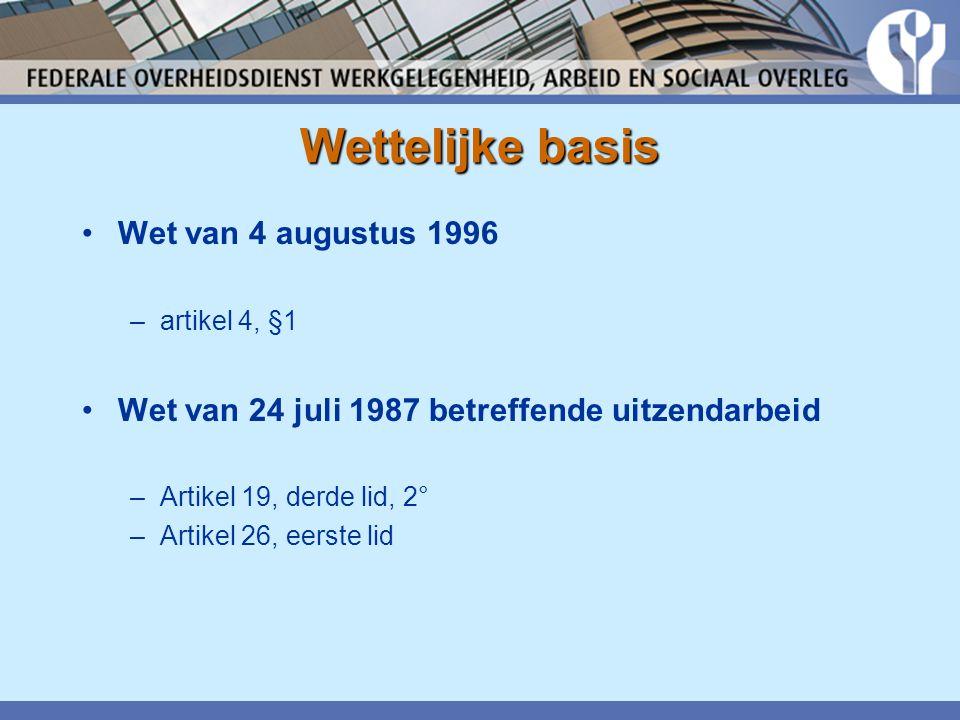 Wettelijke basis •Wet van 4 augustus 1996 –artikel 4, §1 •Wet van 24 juli 1987 betreffende uitzendarbeid –Artikel 19, derde lid, 2° –Artikel 26, eerste lid