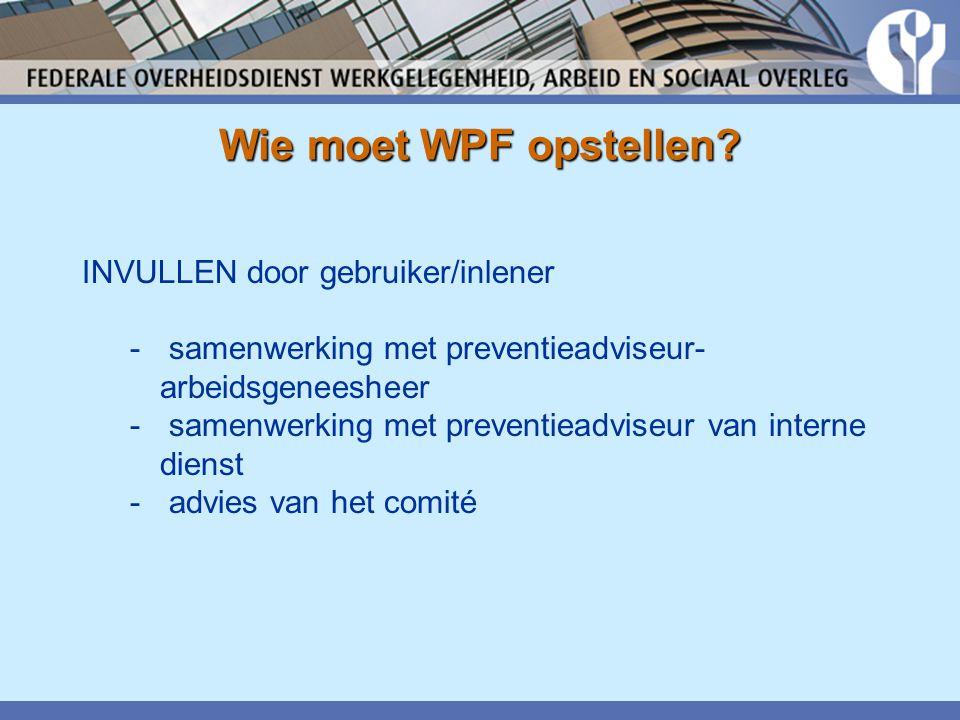 Wie moet WPF opstellen? INVULLEN door gebruiker/inlener - samenwerking met preventieadviseur- arbeidsgeneesheer - samenwerking met preventieadviseur v
