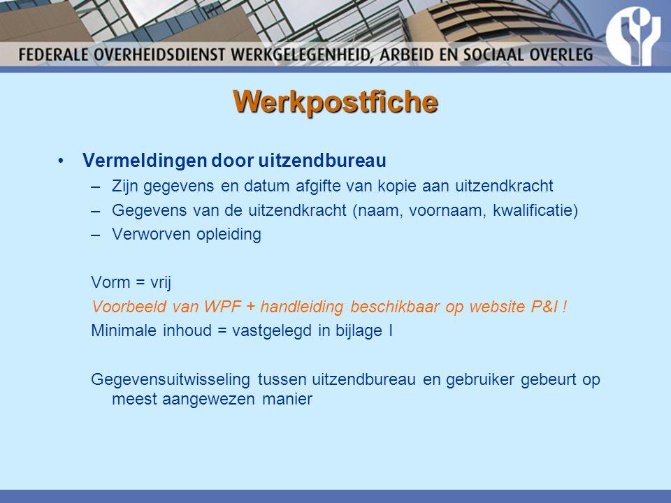 Werkpostfiche •Vermeldingen door uitzendbureau –Zijn gegevens en datum afgifte van kopie aan uitzendkracht –Gegevens van de uitzendkracht (naam, voorn